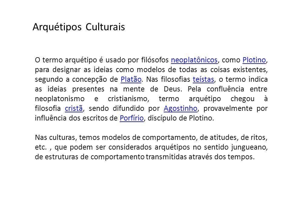 Arquétipos Culturais O termo arquétipo é usado por filósofos neoplatônicos, como Plotino, para designar as ideias como modelos de todas as coisas exis