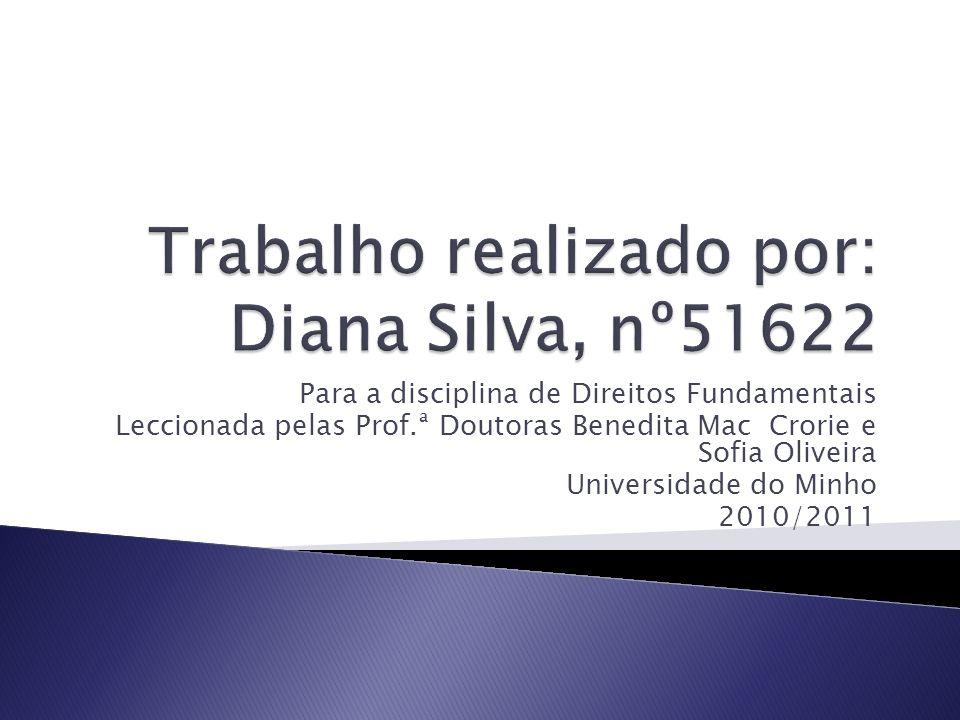 Para a disciplina de Direitos Fundamentais Leccionada pelas Prof.ª Doutoras Benedita Mac Crorie e Sofia Oliveira Universidade do Minho 2010/2011