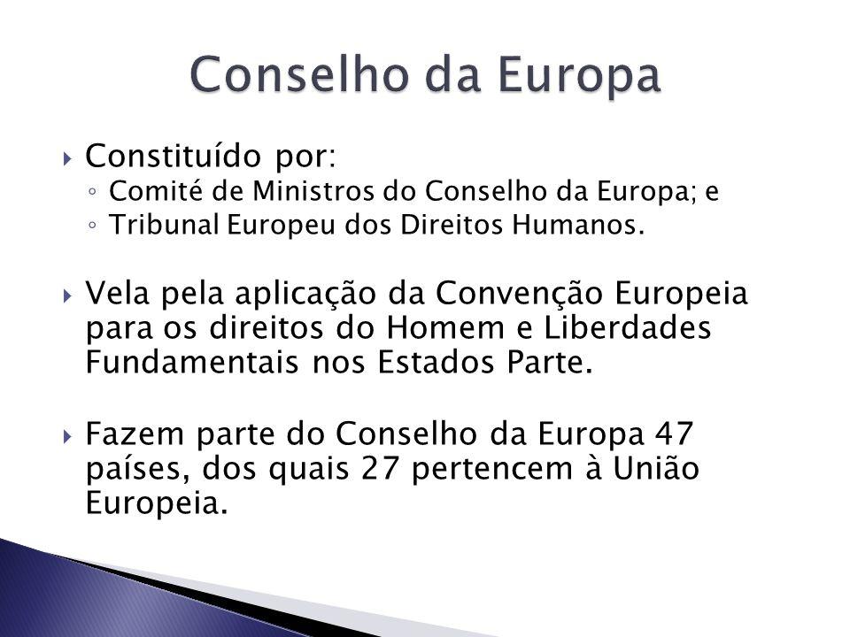 Constituído por: Comité de Ministros do Conselho da Europa; e Tribunal Europeu dos Direitos Humanos.