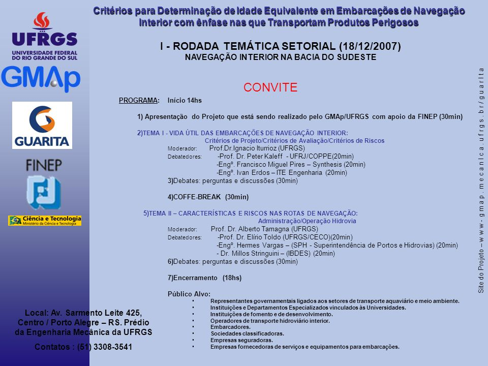 PROGRAMA: 1) Apresentação do Projeto que está sendo realizado pelo GMAp/UFRGS com apoio da FINEP (30min) 2) TEMA I - VIDA ÚTIL DAS EMBARCAÇÕES DE NAVE