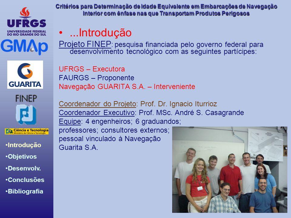 PROGRAMA: 1) Apresentação do Projeto que está sendo realizado pelo GMAp/UFRGS com apoio da FINEP (30min) 2) TEMA I - VIDA ÚTIL DAS EMBARCAÇÕES DE NAVEGAÇÃO INTERIOR: Critérios de Projeto/Critérios de Avaliação/Critérios de Riscos Moderador: Prof.Dr.Ignacio Iturrioz (UFRGS) Debatedores: -Prof.