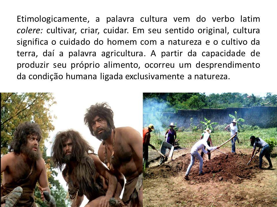 Etimologicamente, a palavra cultura vem do verbo latim colere: cultivar, criar, cuidar. Em seu sentido original, cultura significa o cuidado do homem
