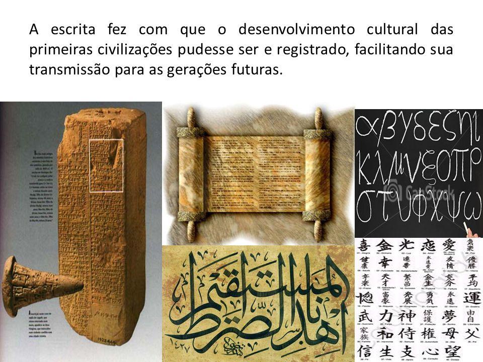 A escrita fez com que o desenvolvimento cultural das primeiras civilizações pudesse ser e registrado, facilitando sua transmissão para as gerações fut