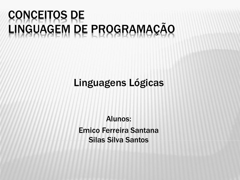 Linguagens Lógicas Alunos: Emico Ferreira Santana Silas Silva Santos