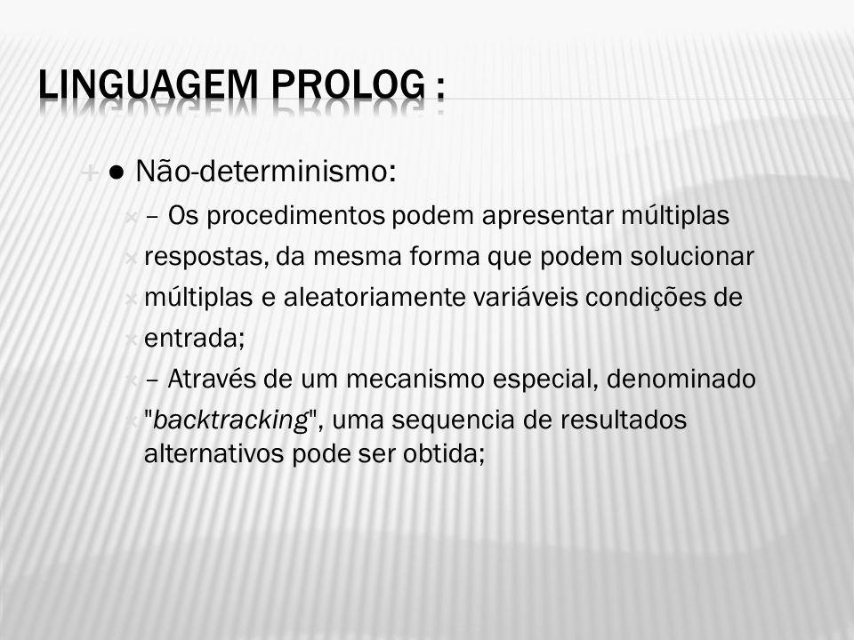 Não-determinismo: – Os procedimentos podem apresentar múltiplas respostas, da mesma forma que podem solucionar múltiplas e aleatoriamente variáveis co