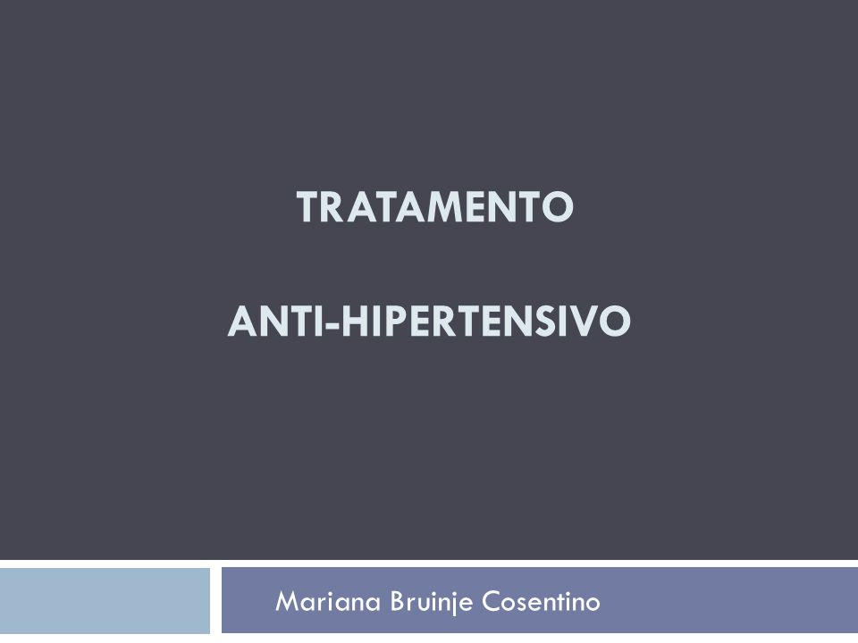 TRATAMENTO ANTI-HIPERTENSIVO Mariana Bruinje Cosentino