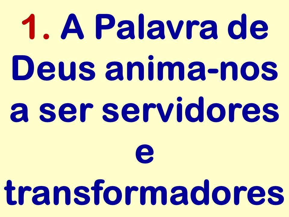 1. A Palavra de Deus anima-nos a ser servidores e transformadores