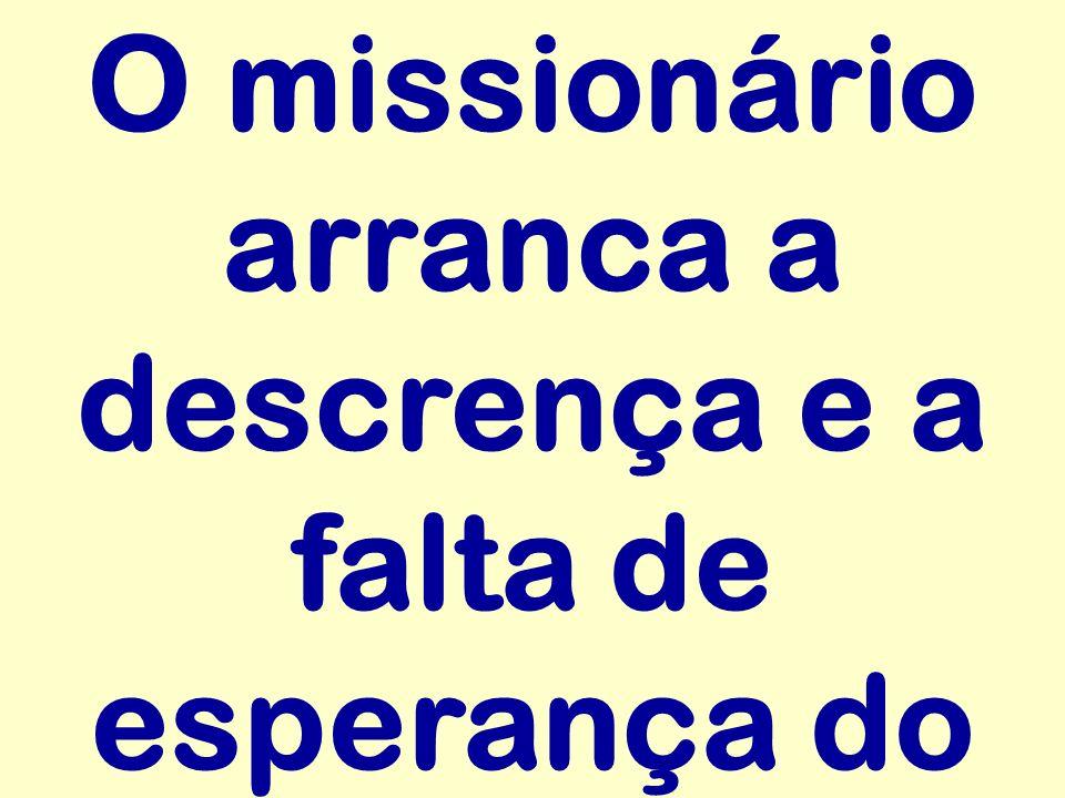 O missionário arranca a descrença e a falta de esperança do