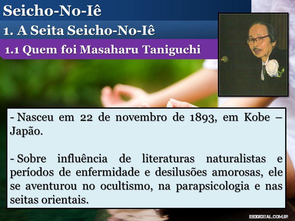 Seicho-No-Iê 1. A Seita Seicho-No-Iê - Nasceu em 22 de novembro de 1893, em Kobe – Japão. - Sobre influência de literaturas naturalistas e períodos de