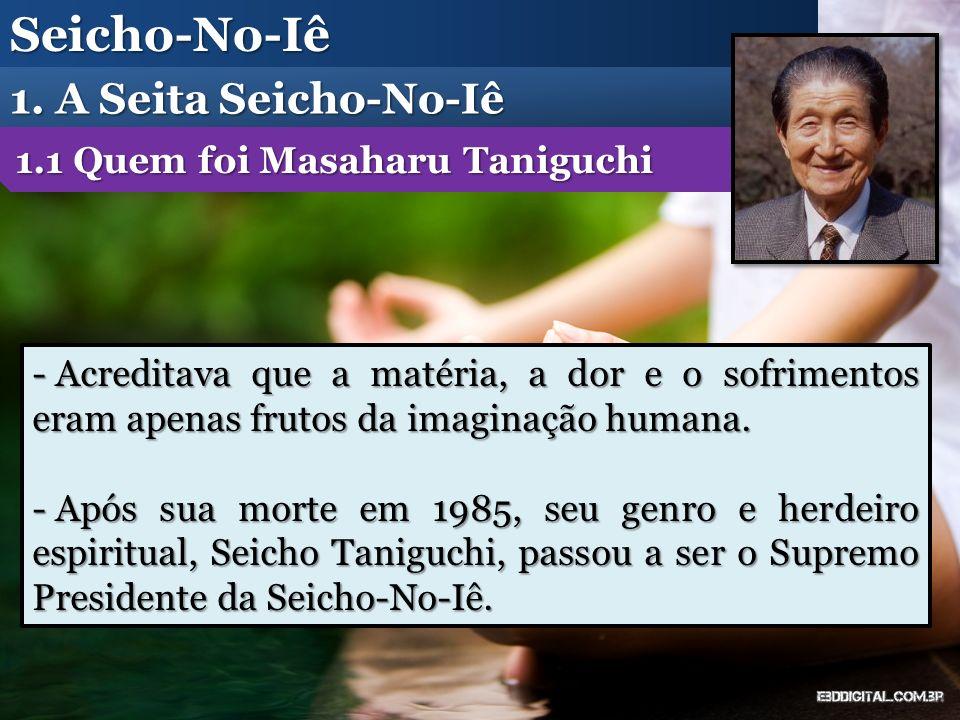 Seicho-No-Iê 1. A Seita Seicho-No-Iê - Acreditava que a matéria, a dor e o sofrimentos eram apenas frutos da imaginação humana. - Após sua morte em 19