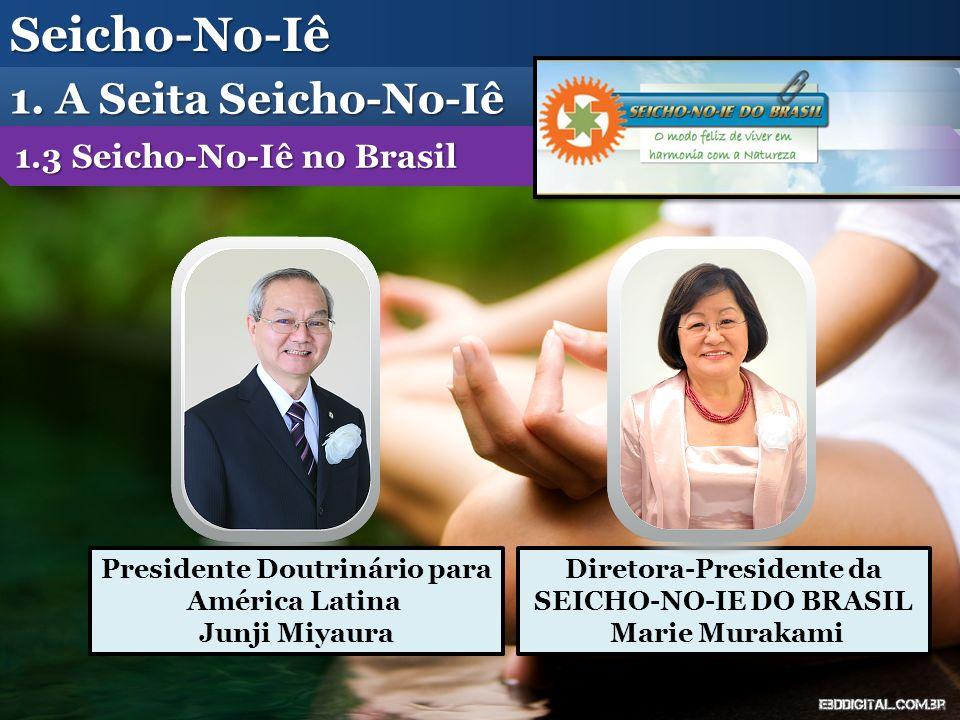 Seicho-No-Iê 1. A Seita Seicho-No-Iê 1.3 Seicho-No-Iê no Brasil Presidente Doutrinário para América Latina Junji Miyaura Diretora-Presidente da SEICHO