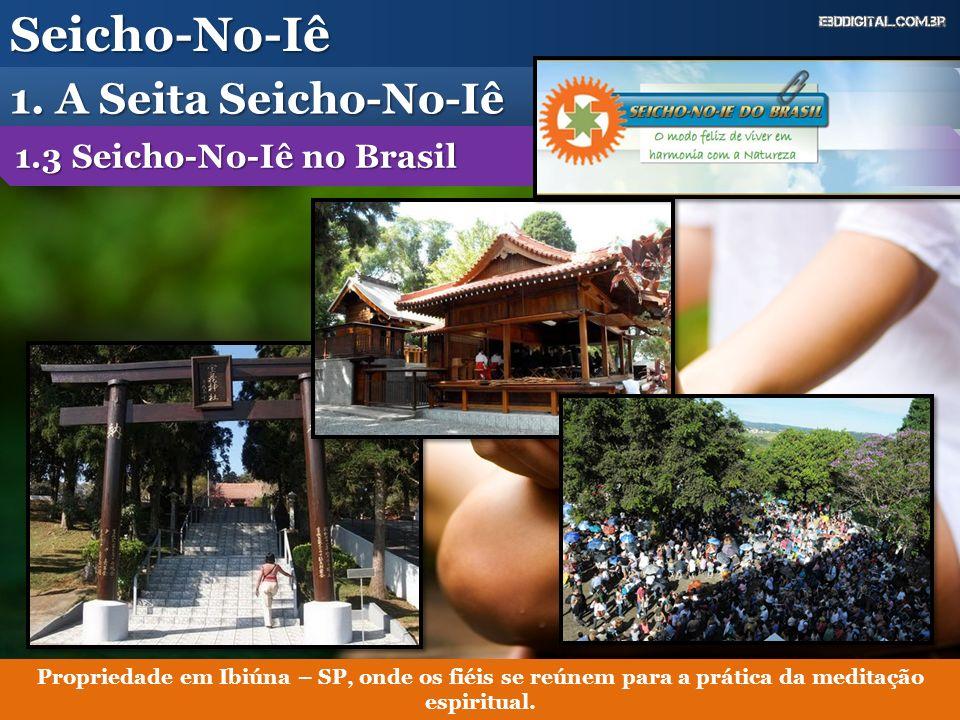 Seicho-No-Iê 1. A Seita Seicho-No-Iê 1.3 Seicho-No-Iê no Brasil Propriedade em Ibiúna – SP, onde os fiéis se reúnem para a prática da meditação espiri