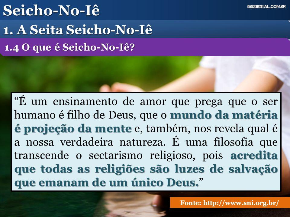 Seicho-No-Iê 1. A Seita Seicho-No-Iê mundo da matéria é projeção da mente acredita que todas as religiões são luzes de salvação que emanam de um único