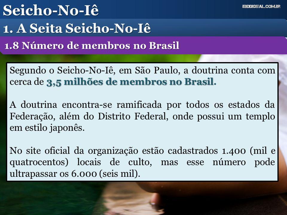 Seicho-No-Iê 1. A Seita Seicho-No-Iê 3,5 milhões de membros no Brasil Segundo o Seicho-No-Iê, em São Paulo, a doutrina conta com cerca de 3,5 milhões