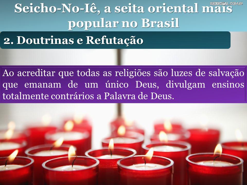 Seicho-No-Iê, a seita oriental mais popular no Brasil 2. Doutrinas e Refutação Ao acreditar que todas as religiões são luzes de salvação que emanam de