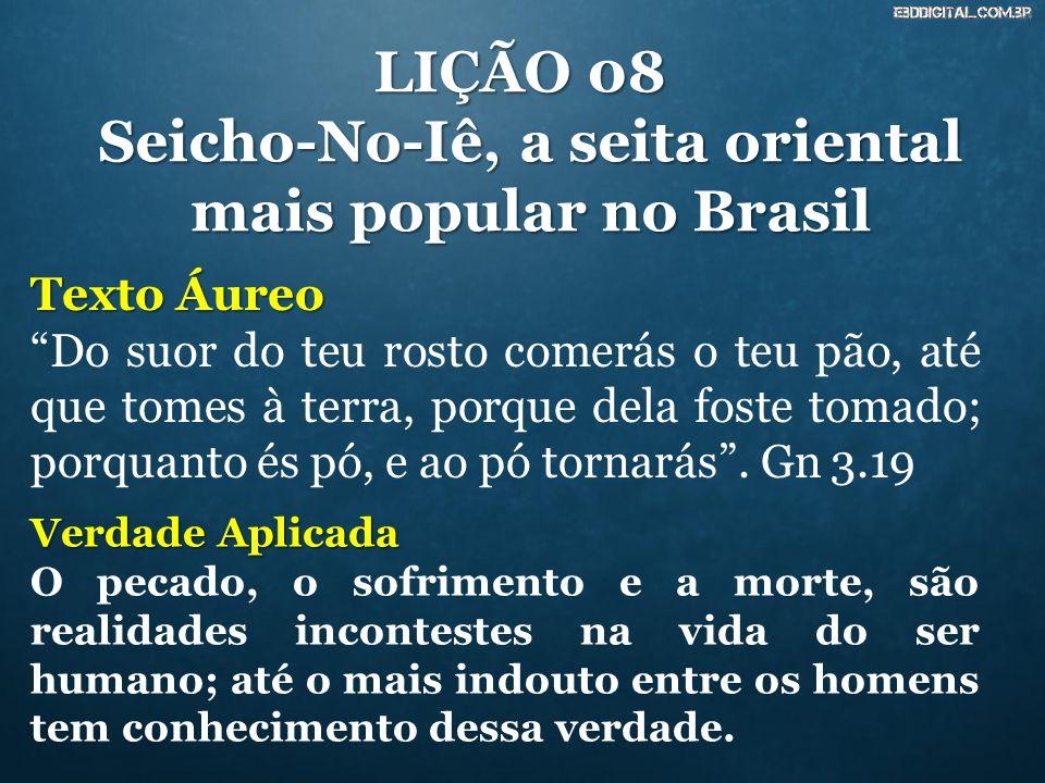 LIÇÃO 08 Seicho-No-Iê, a seita oriental mais popular no Brasil Texto Áureo Do suor do teu rosto comerás o teu pão, até que tomes à terra, porque dela