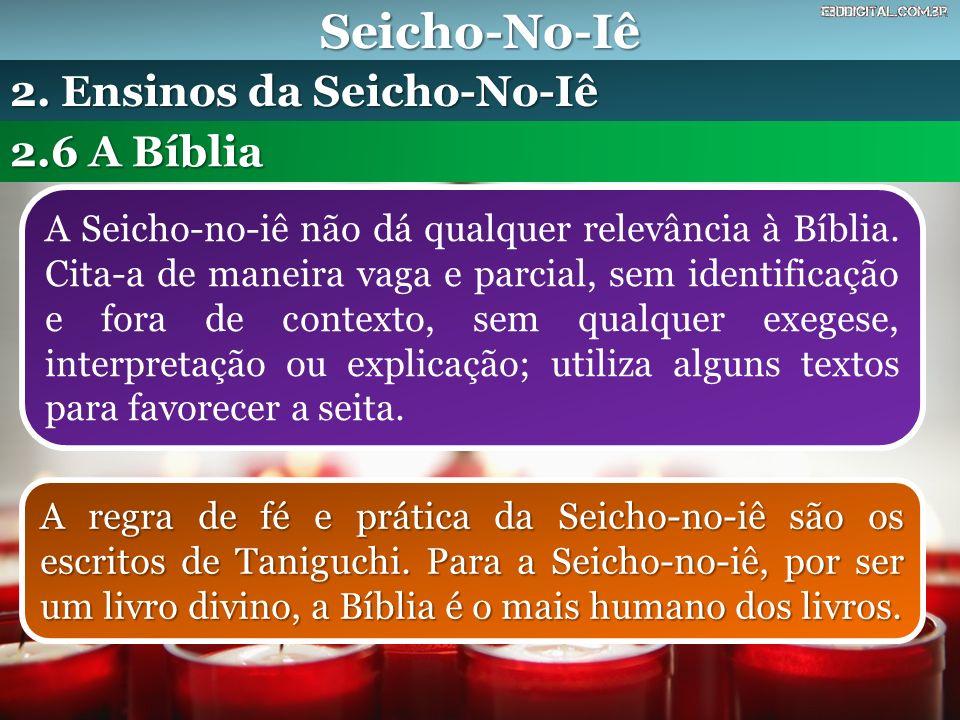Seicho-No-Iê A Seicho-no-iê não dá qualquer relevância à Bíblia. Cita-a de maneira vaga e parcial, sem identificação e fora de contexto, sem qualquer