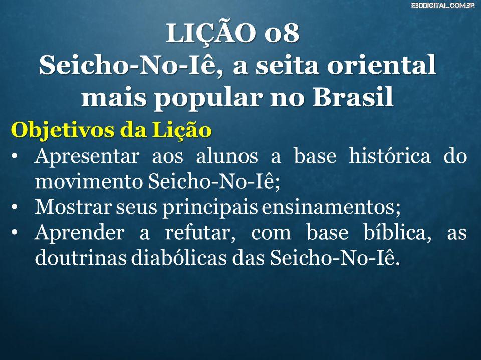 LIÇÃO 08 Seicho-No-Iê, a seita oriental mais popular no Brasil Objetivos da Lição Apresentar aos alunos a base histórica do movimento Seicho-No-Iê; Mo