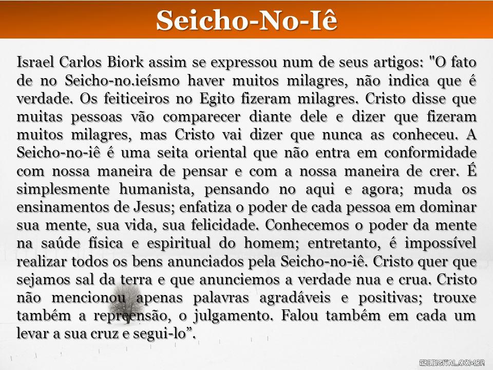 Seicho-No-Iê Israel Carlos Biork assim se expressou num de seus artigos: