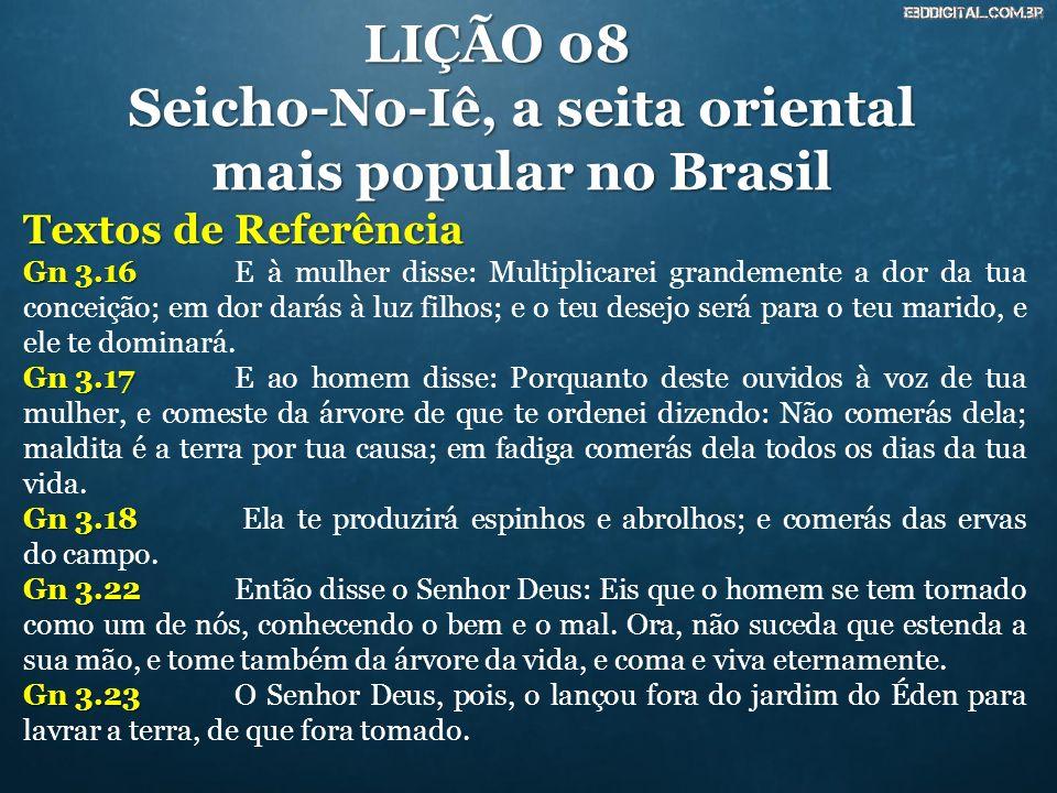 LIÇÃO 08 Seicho-No-Iê, a seita oriental mais popular no Brasil 23 de Fevereiro de 2014 Igreja: Igreja: Professor: Professor: