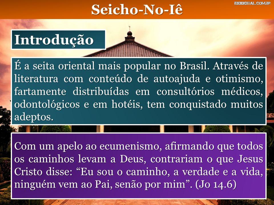 Seicho-No-Iê Introdução É a seita oriental mais popular no Brasil. Através de literatura com conteúdo de autoajuda e otimismo, fartamente distribuídas