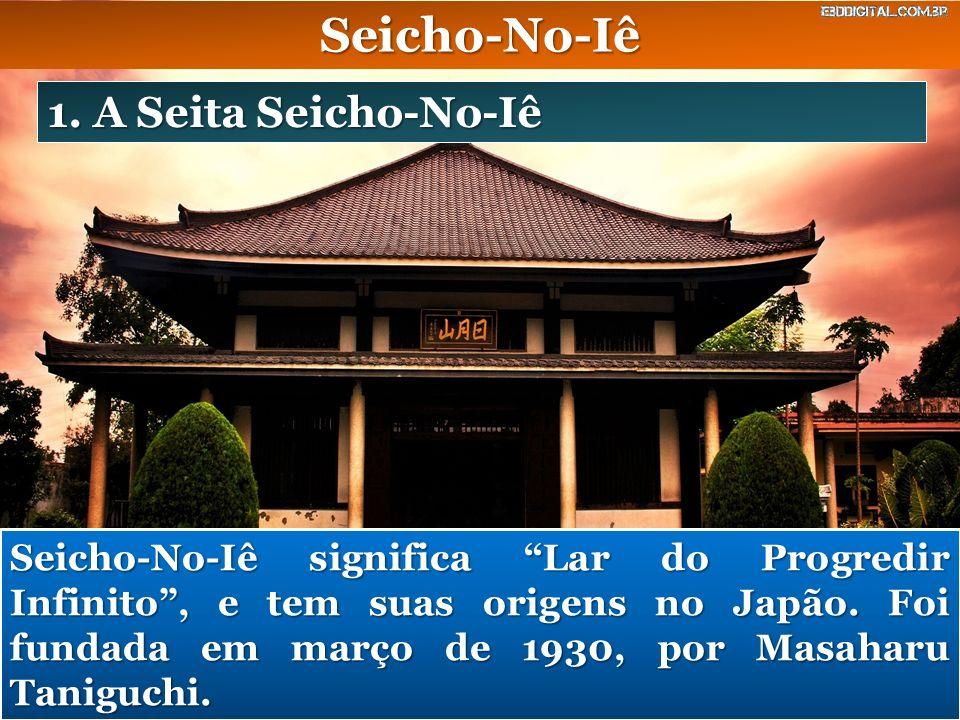 Seicho-No-Iê 1. A Seita Seicho-No-Iê Seicho-No-Iê significa Lar do Progredir Infinito, e tem suas origens no Japão. Foi fundada em março de 1930, por