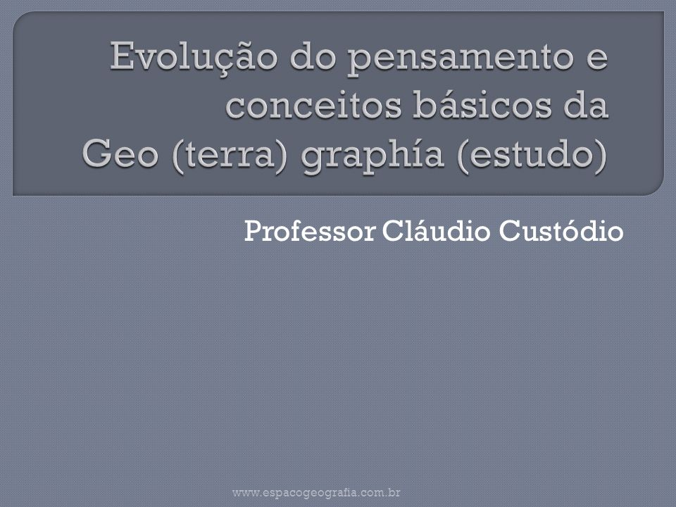 Professor Cláudio Custódio www.espacogeografia.com.br
