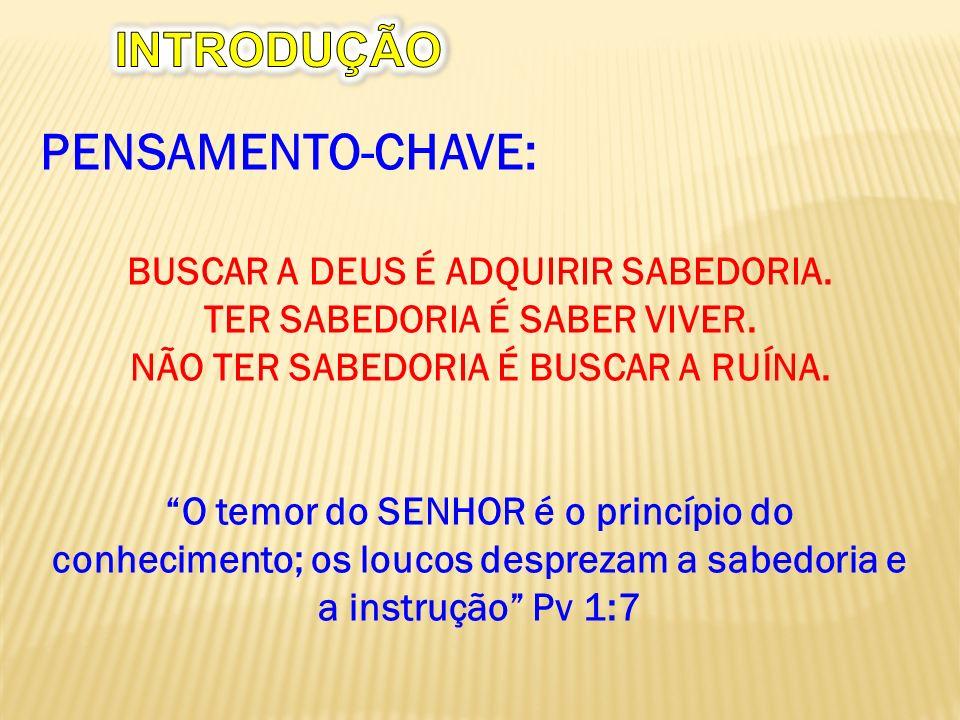 PENSAMENTO-CHAVE: BUSCAR A DEUS É ADQUIRIR SABEDORIA.