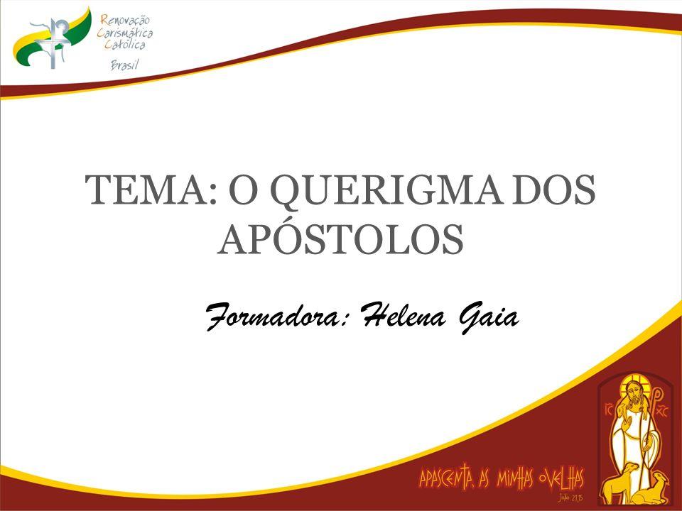 TEMA: O QUERIGMA DOS APÓSTOLOS Formadora: Helena Gaia