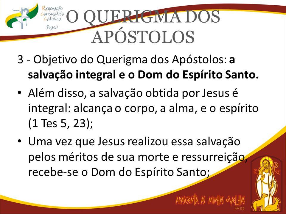 O QUERIGMA DOS APÓSTOLOS 3 - Objetivo do Querigma dos Apóstolos: a salvação integral e o Dom do Espírito Santo. Além disso, a salvação obtida por Jesu