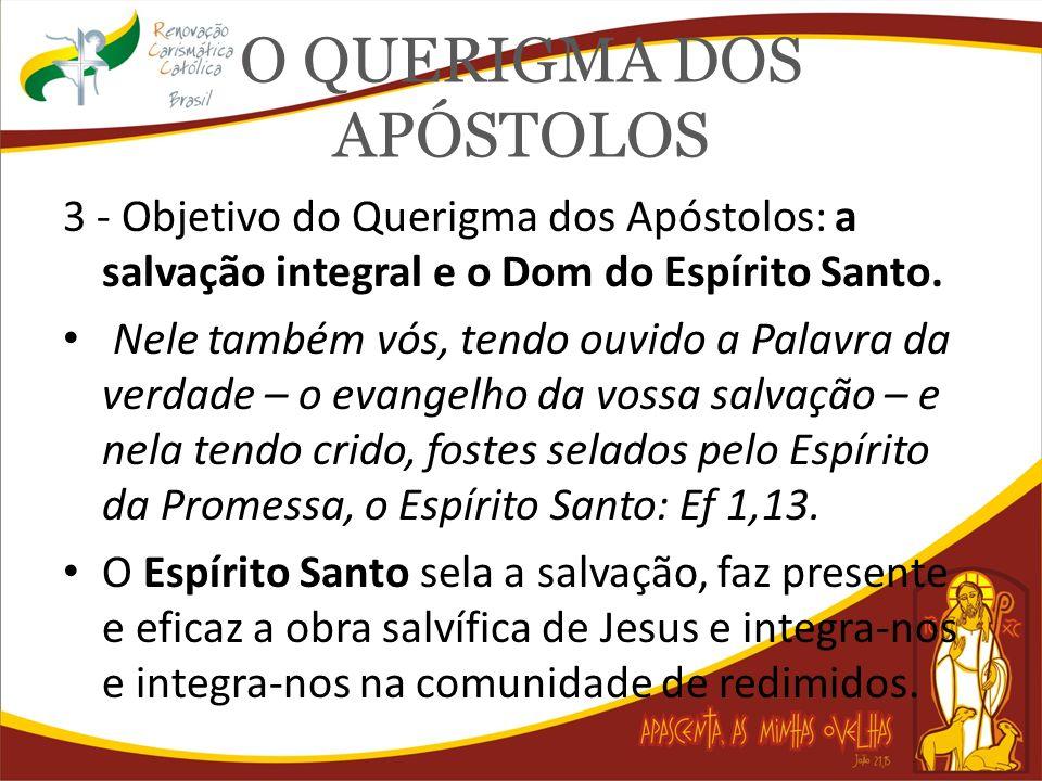 O QUERIGMA DOS APÓSTOLOS 3 - Objetivo do Querigma dos Apóstolos: a salvação integral e o Dom do Espírito Santo. Nele também vós, tendo ouvido a Palavr