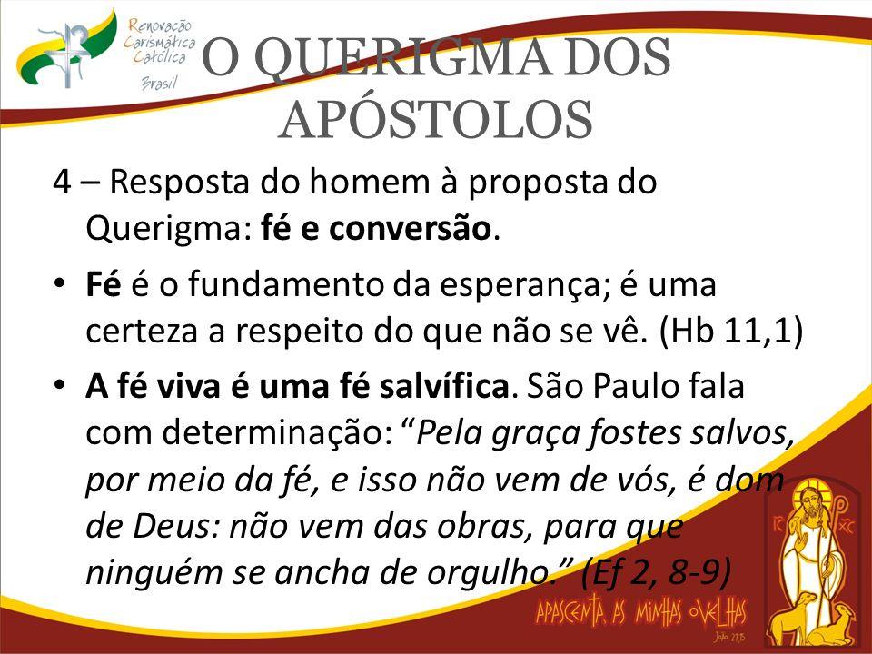 O QUERIGMA DOS APÓSTOLOS 4 – Resposta do homem à proposta do Querigma: fé e conversão. Fé é o fundamento da esperança; é uma certeza a respeito do que
