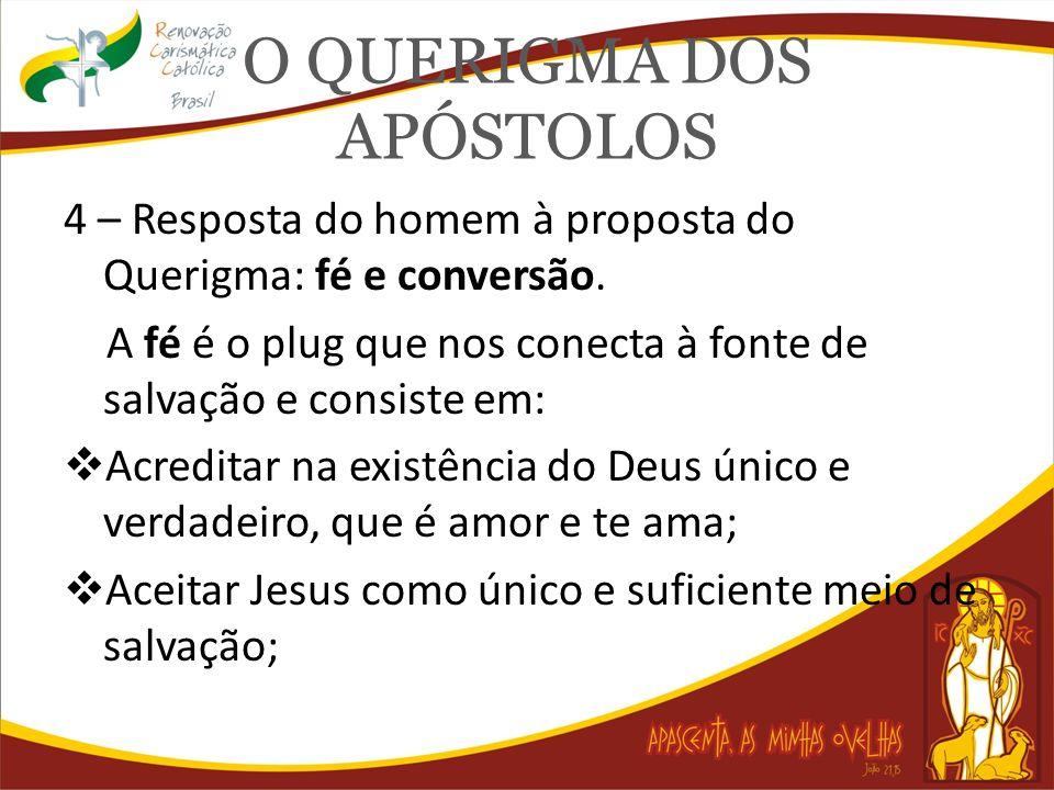 O QUERIGMA DOS APÓSTOLOS 4 – Resposta do homem à proposta do Querigma: fé e conversão. A fé é o plug que nos conecta à fonte de salvação e consiste em