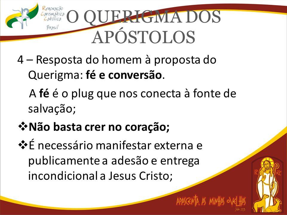 O QUERIGMA DOS APÓSTOLOS 4 – Resposta do homem à proposta do Querigma: fé e conversão. A fé é o plug que nos conecta à fonte de salvação; Não basta cr