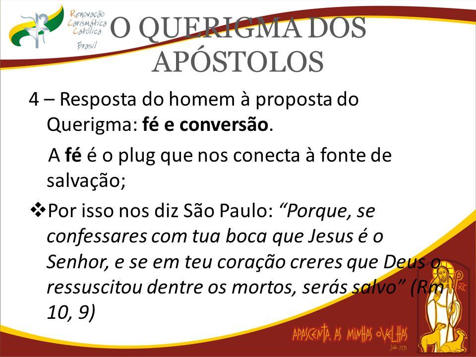 O QUERIGMA DOS APÓSTOLOS 4 – Resposta do homem à proposta do Querigma: fé e conversão. A fé é o plug que nos conecta à fonte de salvação; Por isso nos