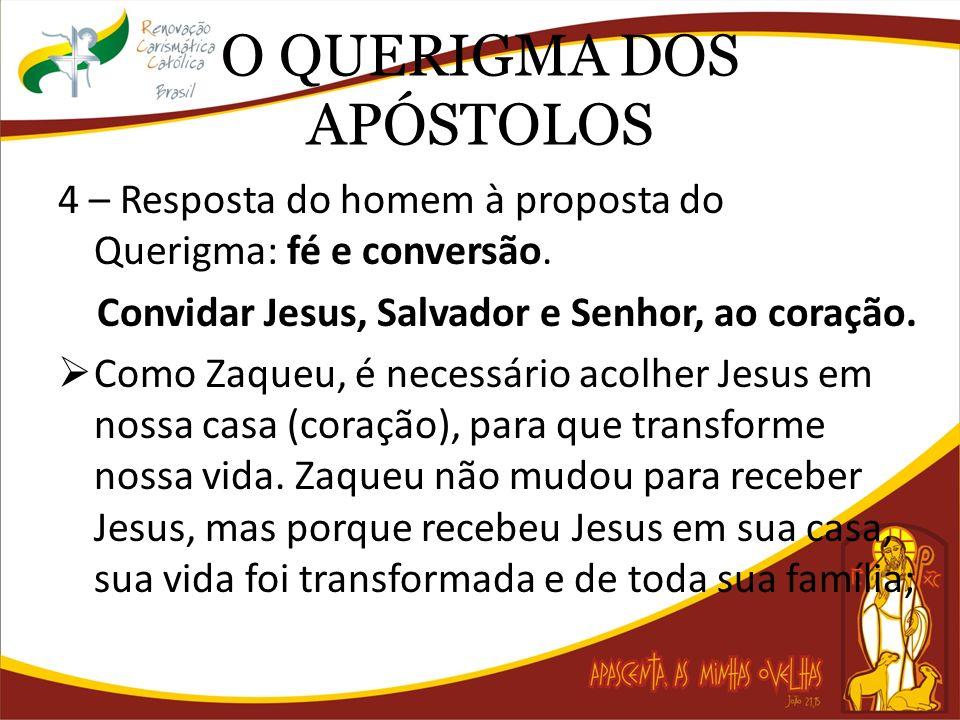 O QUERIGMA DOS APÓSTOLOS 4 – Resposta do homem à proposta do Querigma: fé e conversão. Convidar Jesus, Salvador e Senhor, ao coração. Como Zaqueu, é n