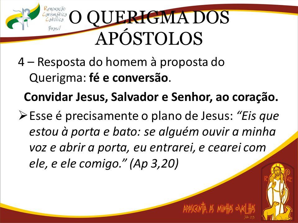 O QUERIGMA DOS APÓSTOLOS 4 – Resposta do homem à proposta do Querigma: fé e conversão. Convidar Jesus, Salvador e Senhor, ao coração. Esse é precisame