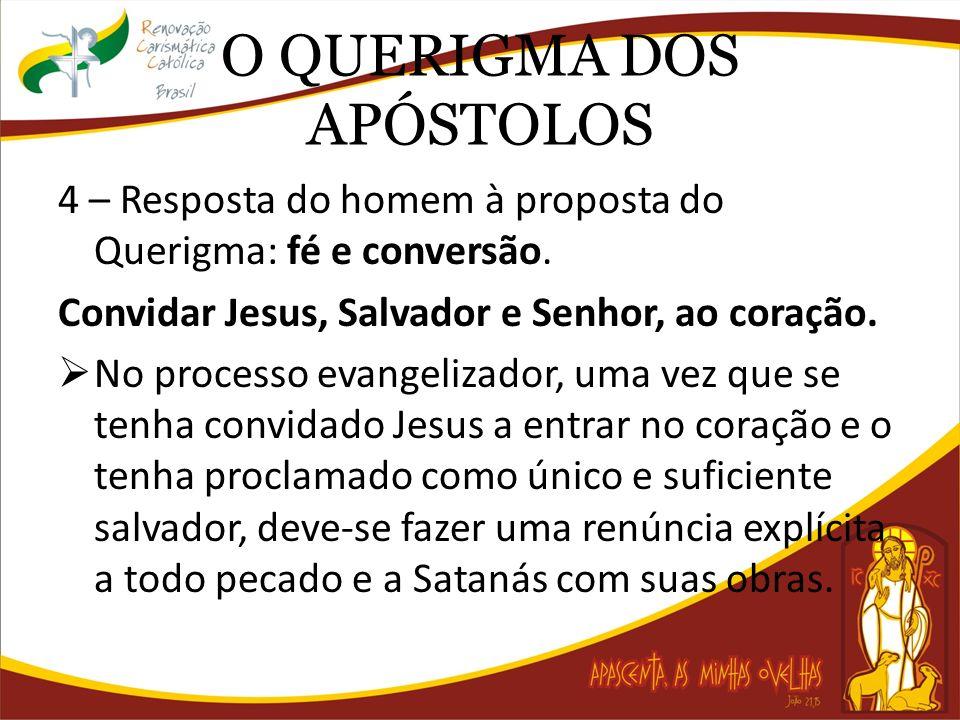 O QUERIGMA DOS APÓSTOLOS 4 – Resposta do homem à proposta do Querigma: fé e conversão. Convidar Jesus, Salvador e Senhor, ao coração. No processo evan