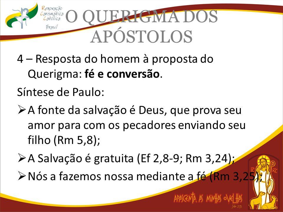 O QUERIGMA DOS APÓSTOLOS 4 – Resposta do homem à proposta do Querigma: fé e conversão. Síntese de Paulo: A fonte da salvação é Deus, que prova seu amo