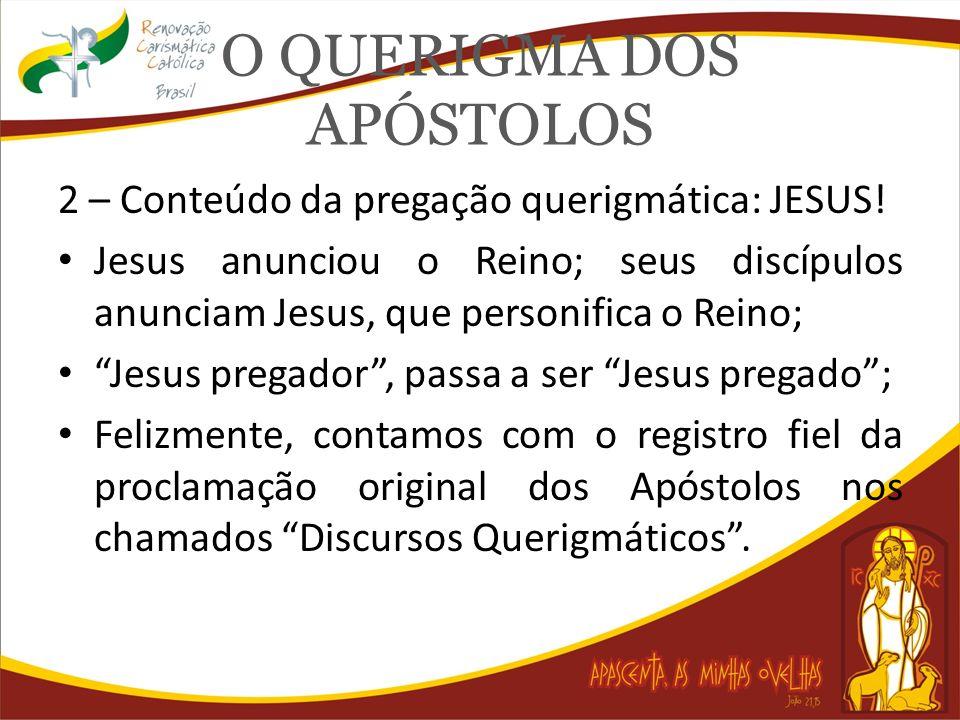 O QUERIGMA DOS APÓSTOLOS 2 – Conteúdo da pregação querigmática: JESUS! Jesus anunciou o Reino; seus discípulos anunciam Jesus, que personifica o Reino