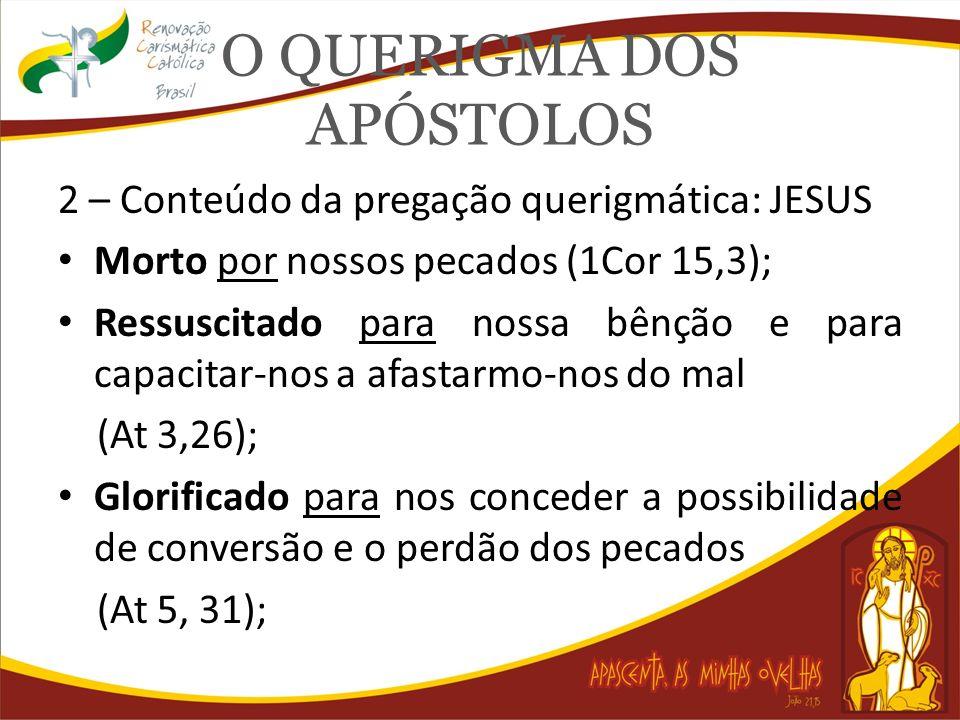 O QUERIGMA DOS APÓSTOLOS 2 – Conteúdo da pregação querigmática: JESUS Morto por nossos pecados (1Cor 15,3); Ressuscitado para nossa bênção e para capa