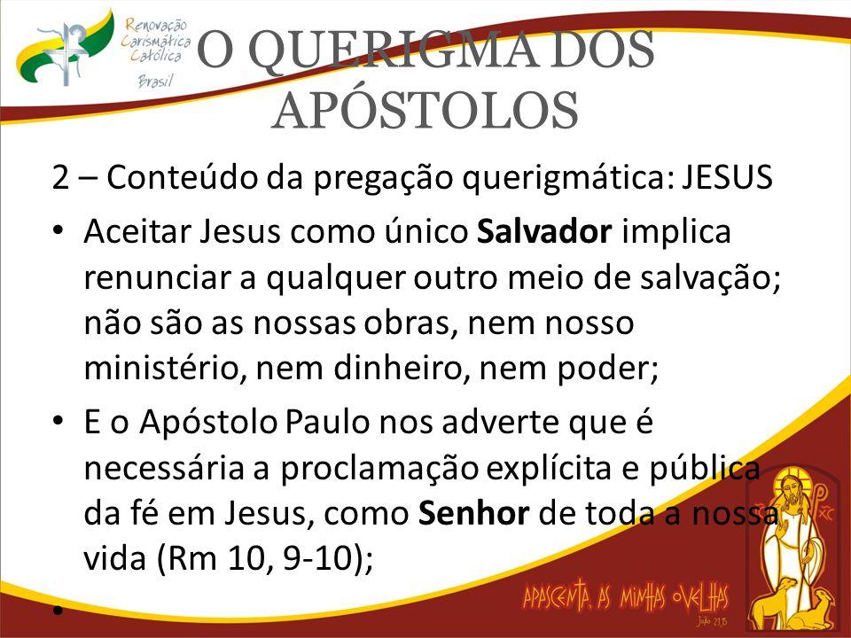 O QUERIGMA DOS APÓSTOLOS 2 – Conteúdo da pregação querigmática: JESUS Aceitar Jesus como único Salvador implica renunciar a qualquer outro meio de sal