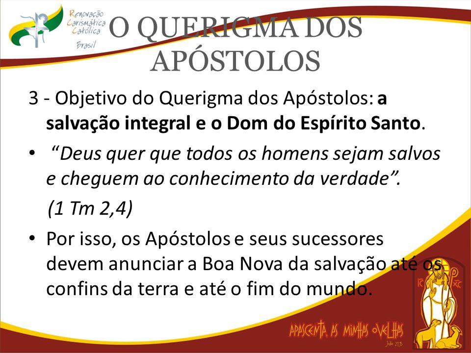 O QUERIGMA DOS APÓSTOLOS 3 - Objetivo do Querigma dos Apóstolos: a salvação integral e o Dom do Espírito Santo. Deus quer que todos os homens sejam sa