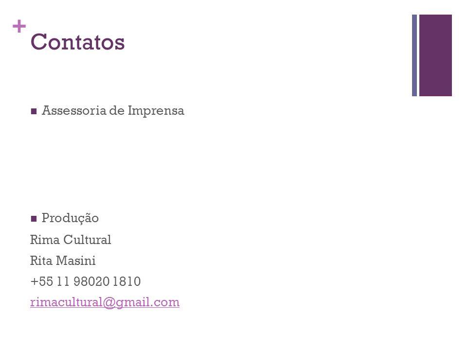 + Contatos Assessoria de Imprensa Produção Rima Cultural Rita Masini +55 11 98020 1810 rimacultural@gmail.com