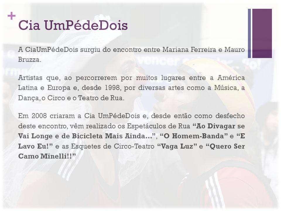 + Cia UmPédeDois A CiaUmPédeDois surgiu do encontro entre Mariana Ferreira e Mauro Bruzza. Artistas que, ao percorrerem por muitos lugares entre a Amé