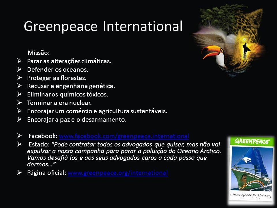 Greenpeace International Missão: Parar as alterações climáticas. Defender os oceanos. Proteger as florestas. Recusar a engenharia genética. Eliminar o