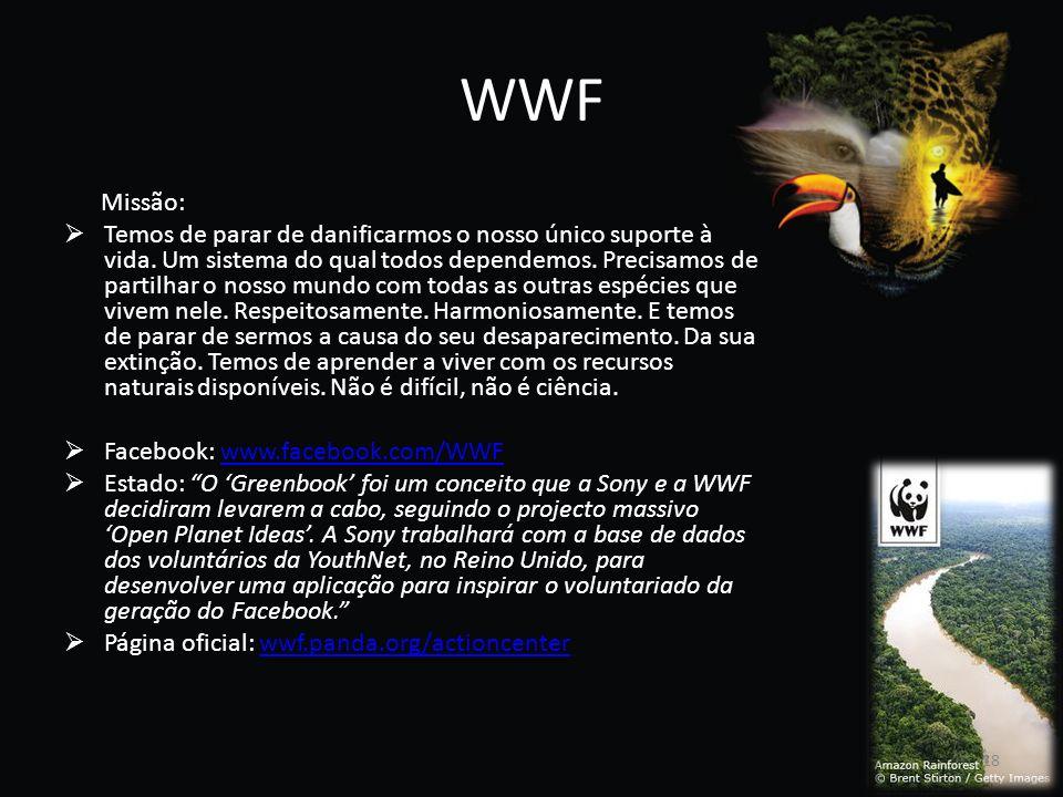 WWF Missão: Temos de parar de danificarmos o nosso único suporte à vida. Um sistema do qual todos dependemos. Precisamos de partilhar o nosso mundo co