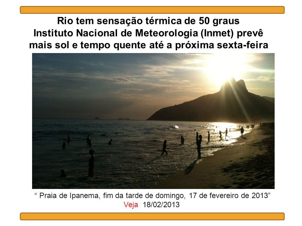 Rio tem sensação térmica de 50 graus Instituto Nacional de Meteorologia (Inmet) prevê mais sol e tempo quente até a próxima sexta-feira Praia de Ipane
