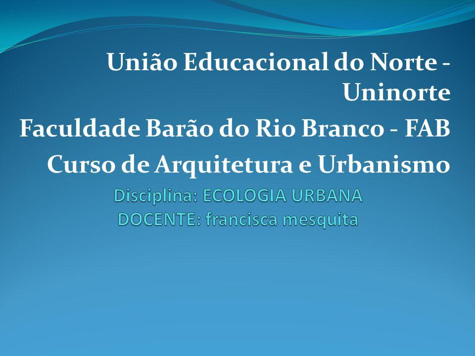 União Educacional do Norte - Uninorte Faculdade Barão do Rio Branco - FAB Curso de Arquitetura e Urbanismo