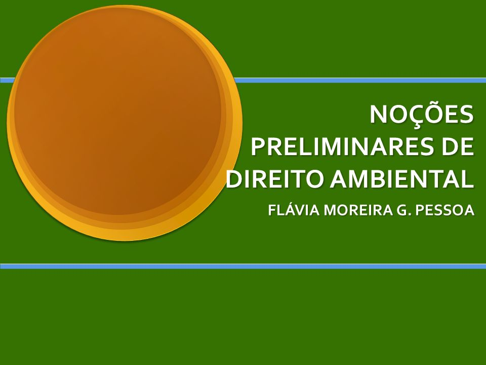 NOÇÕES PRELIMINARES DE DIREITO AMBIENTAL FLÁVIA MOREIRA G. PESSOA